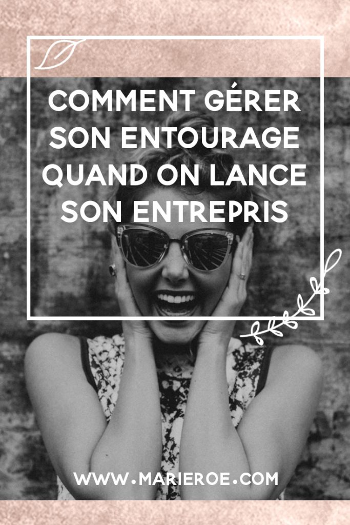 gerer son entourage quand on lance son entreprise